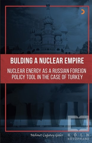 Building A Nuclear Empire Nuclear Energy As A Russian Foreign Policy Tool In The Case of Turkey