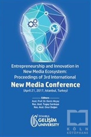 Entrepreneurship and Innovation in New Media Ecosystem: Proceedings of 3rd International New Media Conference