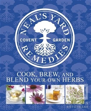 Neals Yard Remedies - Cook Brew and Blend Your Own Herbs