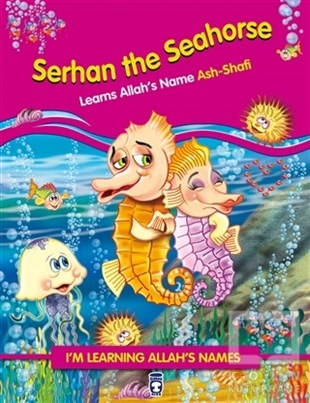 Serhan The Seahorse Learns Allahs Name Ash Shafi