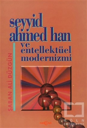 Seyyid Ahmed Han ve Entellektüel Modernizmi