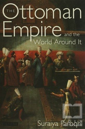 Suraiya FaroqhiOsmanlı TarihiThe Ottoman Empire and the World Around it