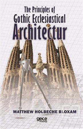 The Principles of Gothic Ecclesiastical Architectur