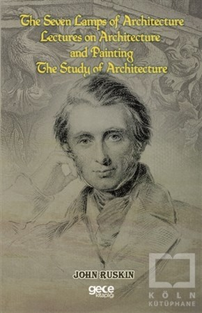 John RuskinMimarlıkThe Seven Lamps of Architecture  Lectures on Architecture and Painting The Study Architecture
