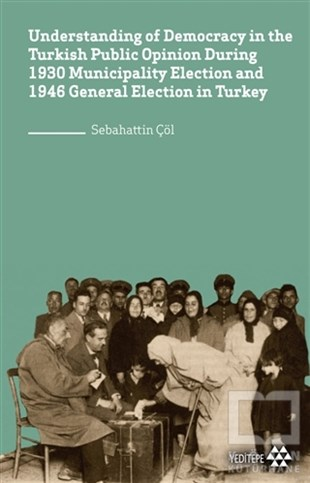 Sebahattin ÇölAraştırma & İnceleme ve Referans KitaplarıUnderstanding of Democracy in The Turkish Public Opinion During 1930 Municipality Election and 1946 General Election in Turkey